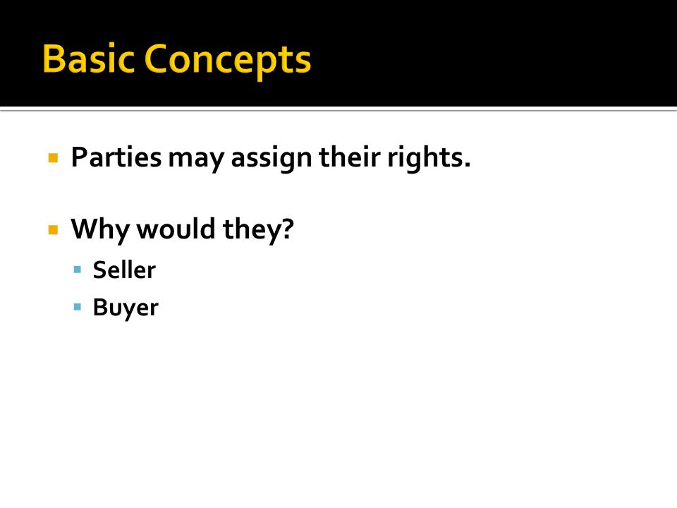 Parties may assign their rights. Why would they? Seller Buyer