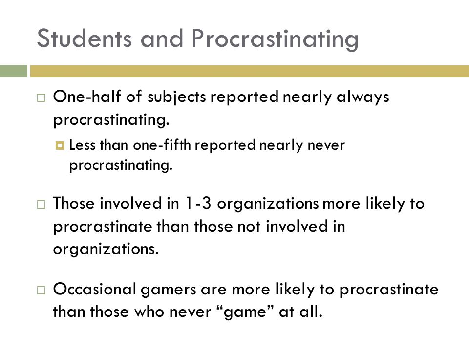 Students and Procrastinating One-half of subjects reported nearly always procrastinating.