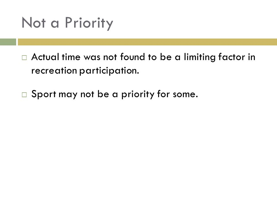 Not a Priority Actual time was not found to be a limiting factor in recreation participation.
