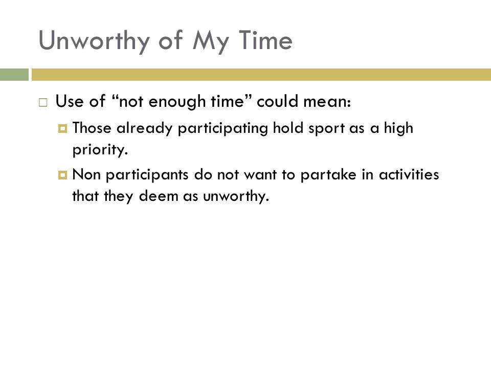 Unworthy of My Time Use of not enough time could mean: Those already participating hold sport as a high priority.