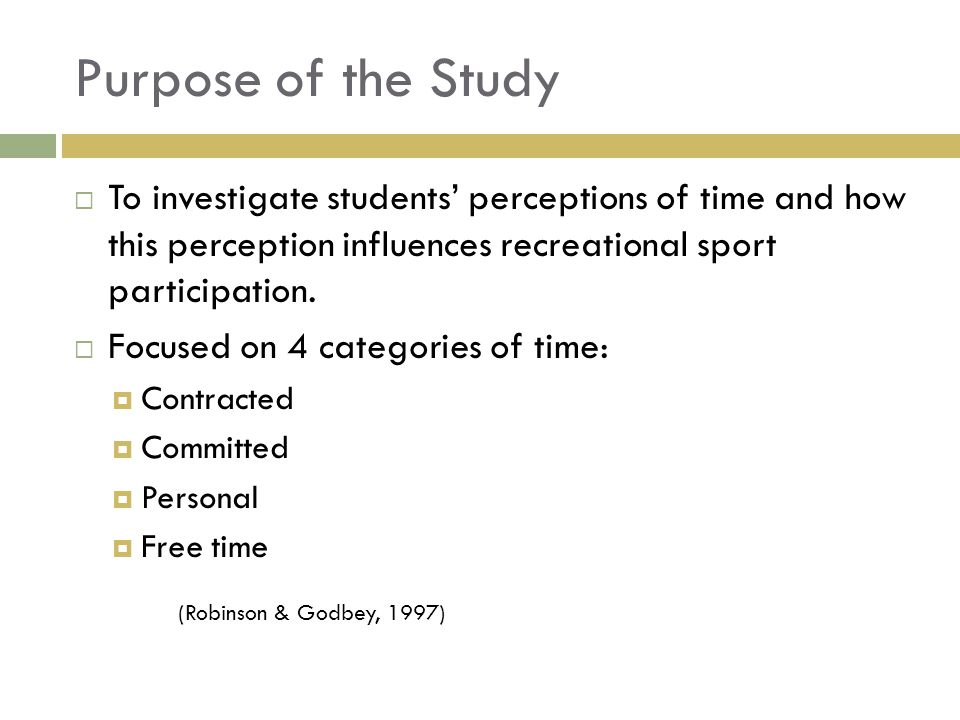 Purpose of the Study To investigate students perceptions of time and how this perception influences recreational sport participation.