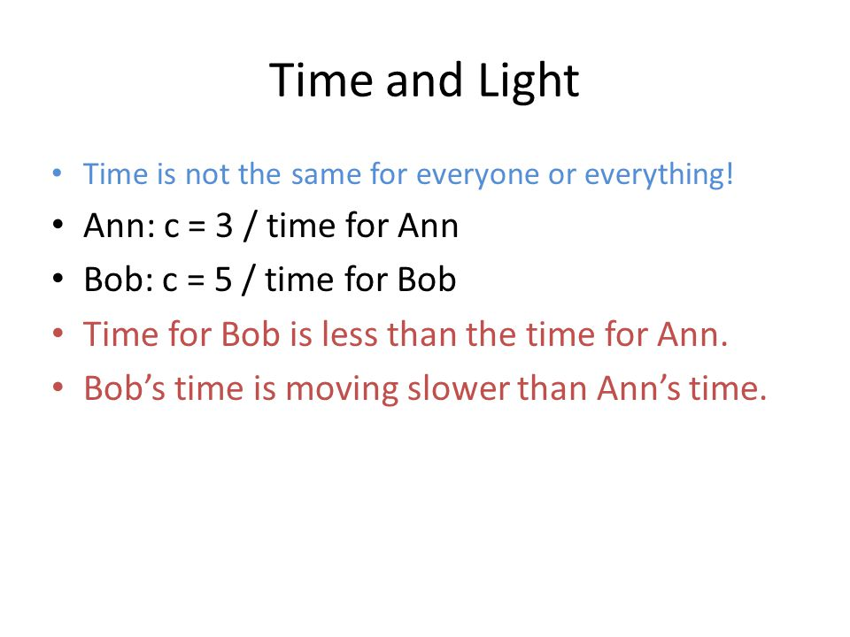 Time and Light Time is not the same for everyone or everything.