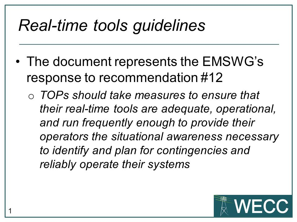1 The document represents the EMSWGs response to recommendation #12 o TOPs should take measures to ensure that their real-time tools are adequate, ope