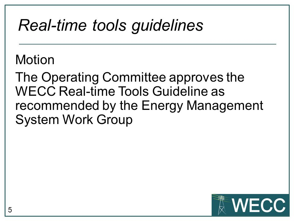 5 Motion The Operating Committee approves the WECC Real-time Tools Guideline as recommended by the Energy Management System Work Group Real-time tools