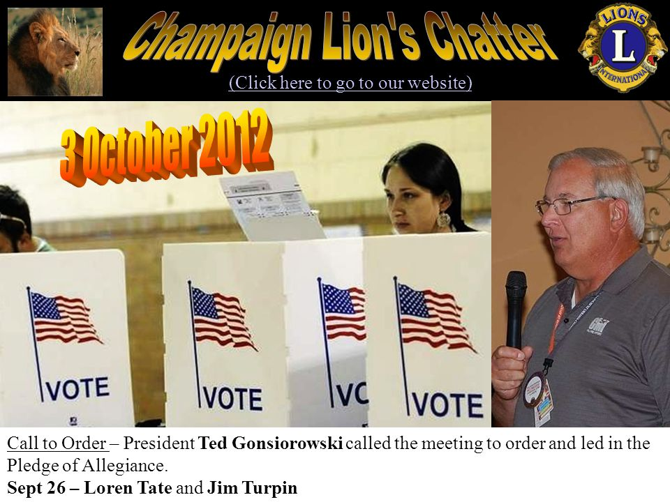 (Click here to go to our website) Call to Order – President Ted Gonsiorowski called the meeting to order and led in the Pledge of Allegiance. Sept 26