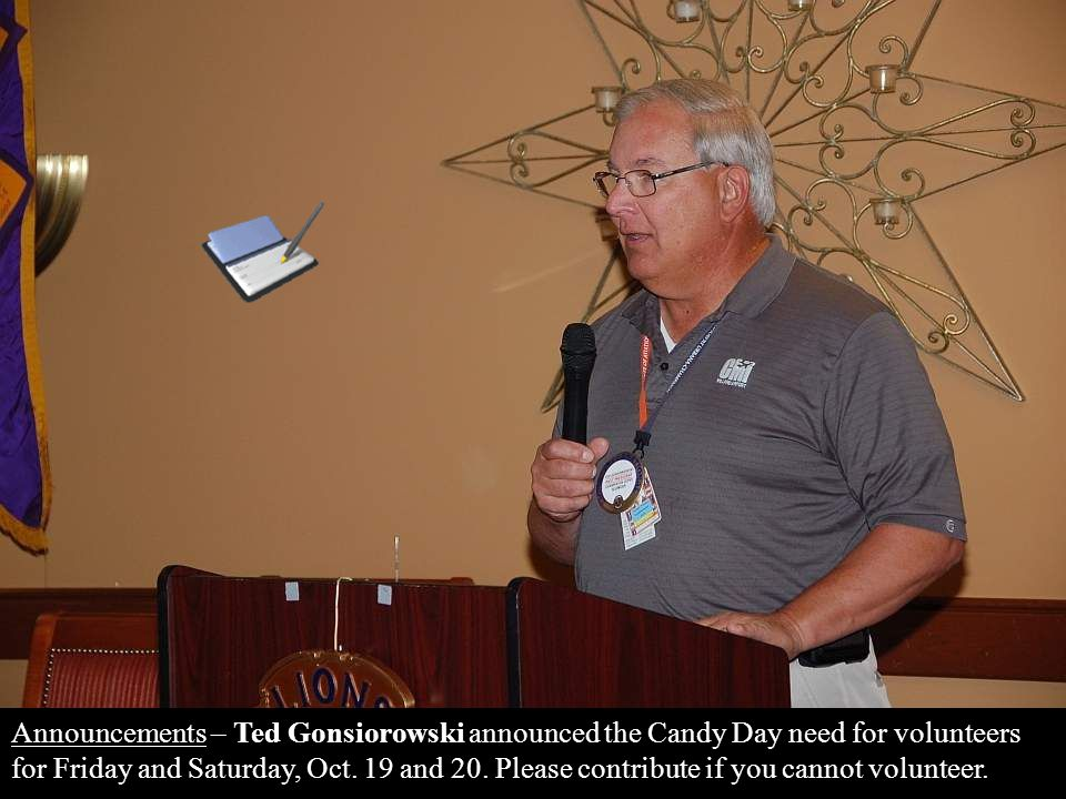 Announcements – Ted Gonsiorowski announced the Candy Day need for volunteers for Friday and Saturday, Oct.