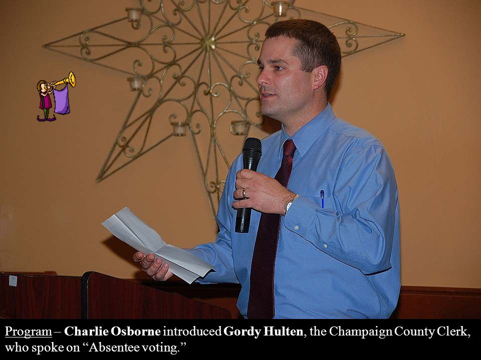 Program – Charlie Osborne introduced Gordy Hulten, the Champaign County Clerk, who spoke on Absentee voting.