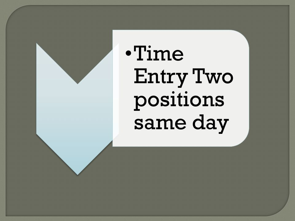 Time Entry Two positions same day