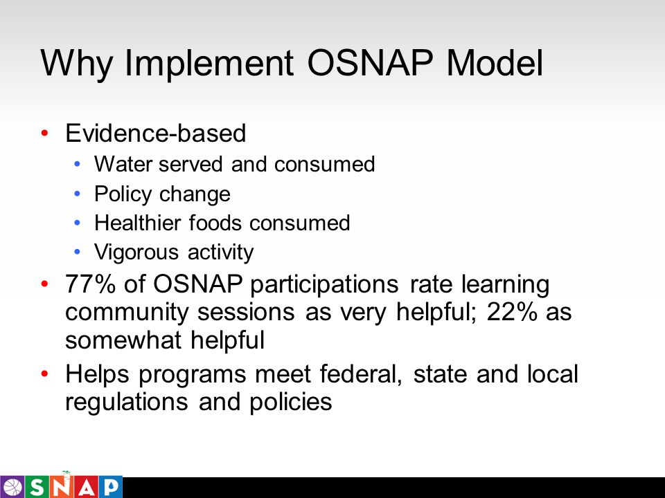 Why Implement OSNAP Model Evidence-based Water served and consumed Policy change Healthier foods consumed Vigorous activity 77% of OSNAP participation