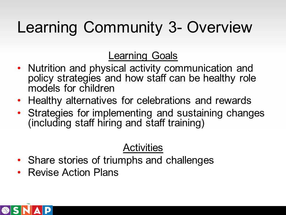 Learning Community 3- Overview Learning Goals Nutrition and physical activity communication and policy strategies and how staff can be healthy role mo