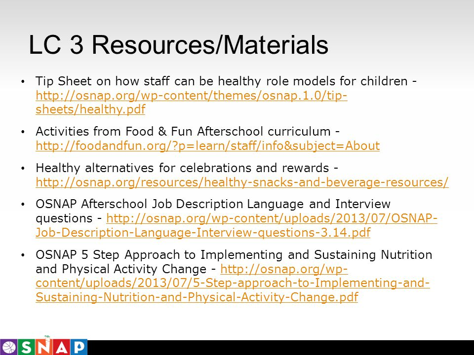 LC 3 Resources/Materials Tip Sheet on how staff can be healthy role models for children - http://osnap.org/wp-content/themes/osnap.1.0/tip- sheets/hea