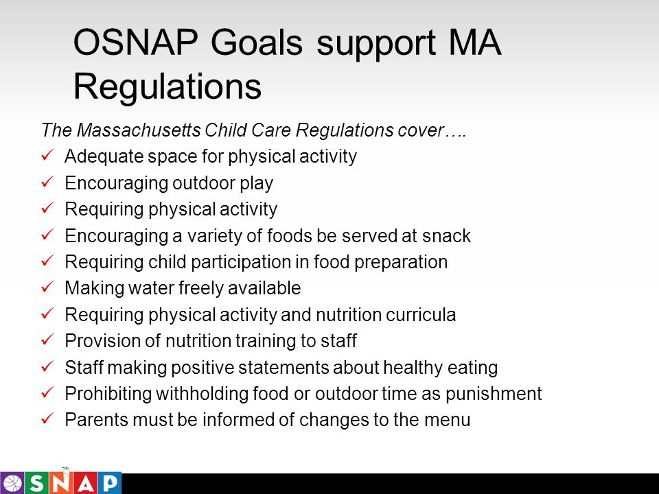 OSNAP Goals support MA Regulations The Massachusetts Child Care Regulations cover…. Adequate space for physical activity Encouraging outdoor play Requ