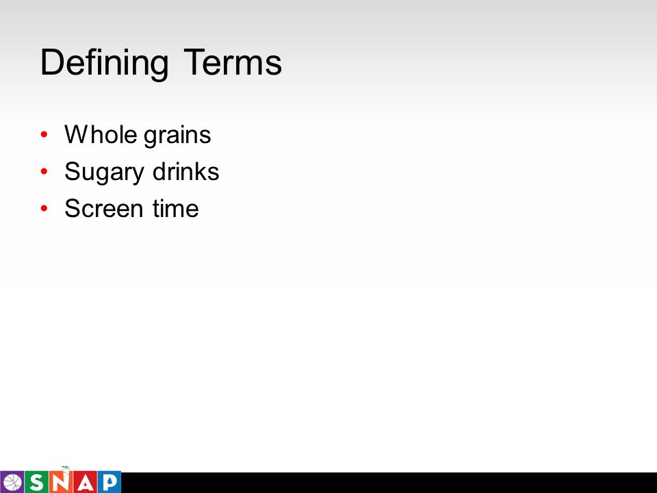 Defining Terms Whole grains Sugary drinks Screen time