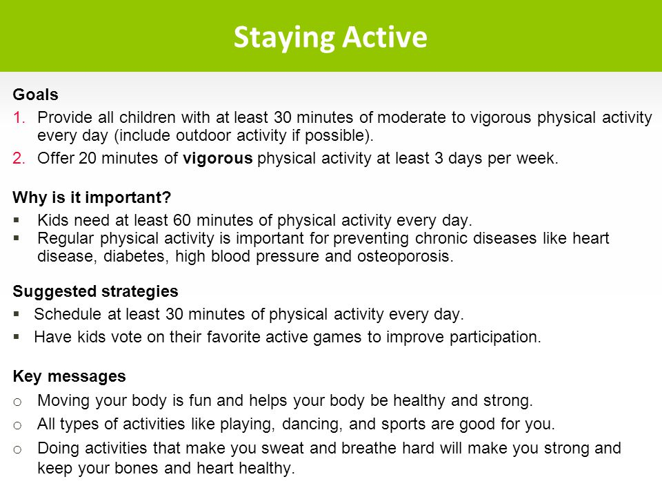 Goals 1.Provide all children with at least 30 minutes of moderate to vigorous physical activity every day (include outdoor activity if possible). 2.Of