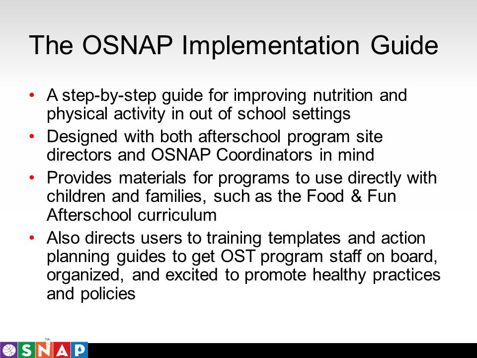 The OSNAP Implementation Guide A step-by-step guide for improving nutrition and physical activity in out of school settings Designed with both aftersc