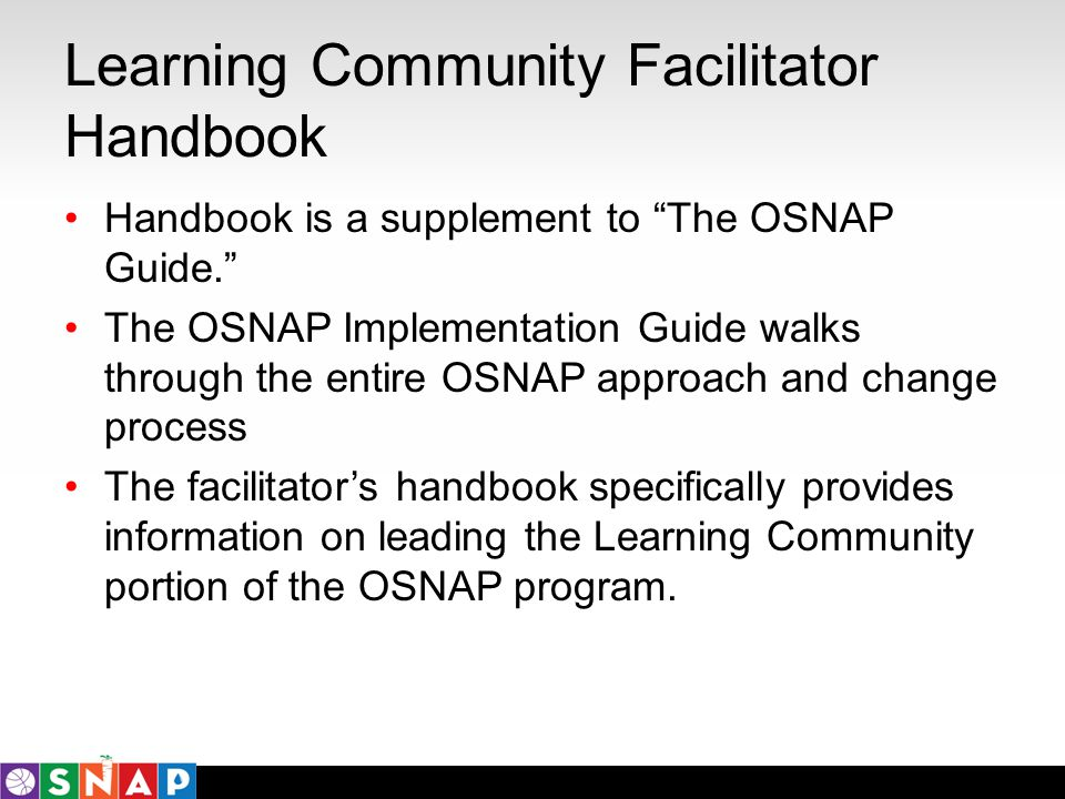 Learning Community Facilitator Handbook Handbook is a supplement to The OSNAP Guide. The OSNAP Implementation Guide walks through the entire OSNAP app