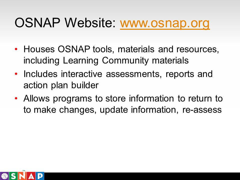 OSNAP Website: www.osnap.orgwww.osnap.org Houses OSNAP tools, materials and resources, including Learning Community materials Includes interactive ass