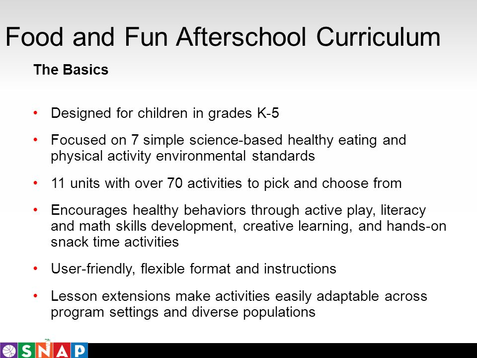 The Basics Designed for children in grades K-5 Focused on 7 simple science-based healthy eating and physical activity environmental standards 11 units