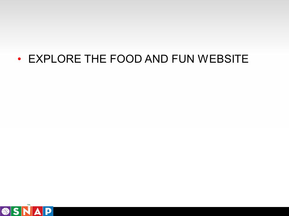EXPLORE THE FOOD AND FUN WEBSITE