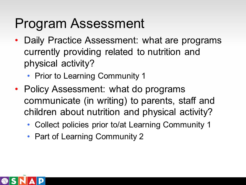 Program Assessment Daily Practice Assessment: what are programs currently providing related to nutrition and physical activity? Prior to Learning Comm