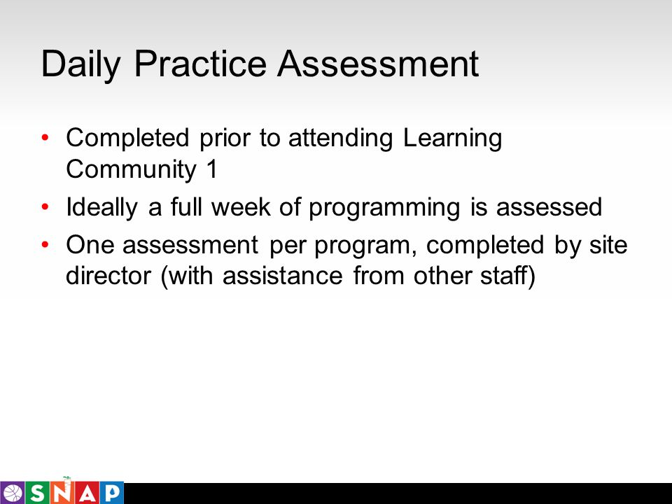 Daily Practice Assessment Completed prior to attending Learning Community 1 Ideally a full week of programming is assessed One assessment per program,