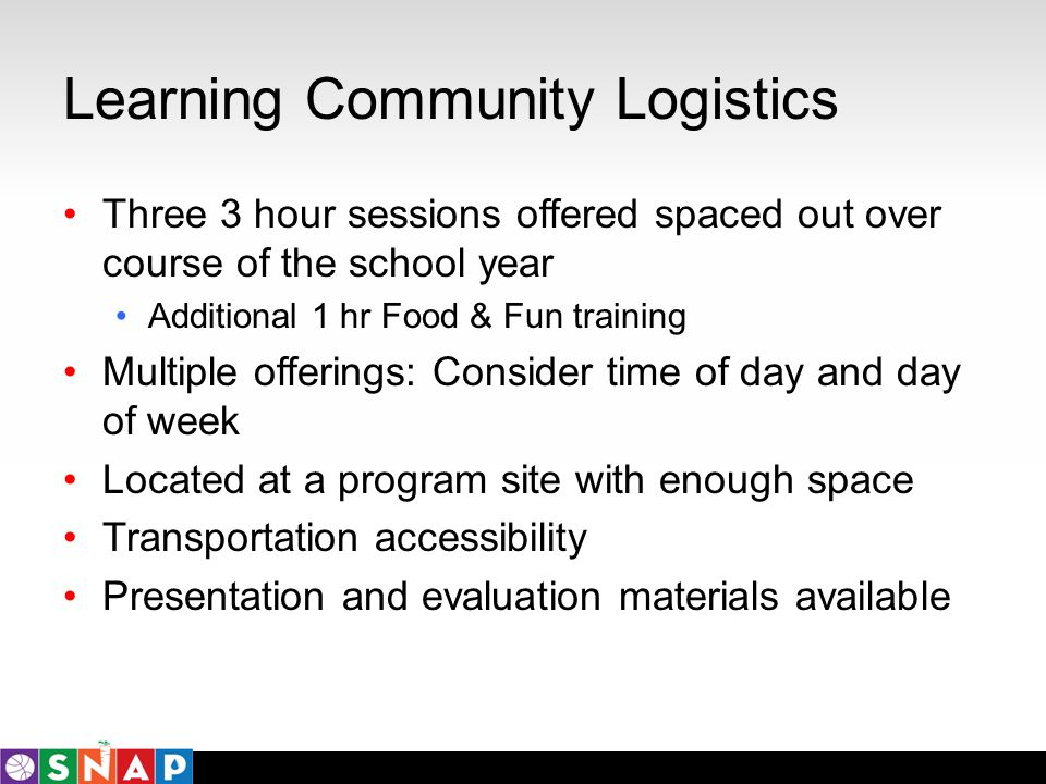 Learning Community Logistics Three 3 hour sessions offered spaced out over course of the school year Additional 1 hr Food & Fun training Multiple offe