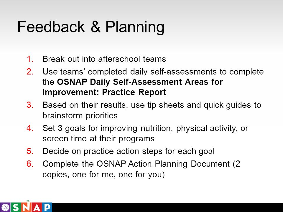 Feedback & Planning 1.Break out into afterschool teams 2.Use teams completed daily self-assessments to complete the OSNAP Daily Self-Assessment Areas