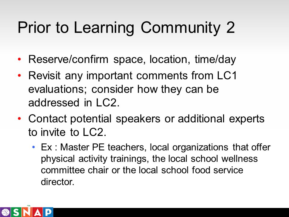 Prior to Learning Community 2 Reserve/confirm space, location, time/day Revisit any important comments from LC1 evaluations; consider how they can be