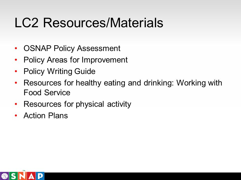 LC2 Resources/Materials OSNAP Policy Assessment Policy Areas for Improvement Policy Writing Guide Resources for healthy eating and drinking: Working w