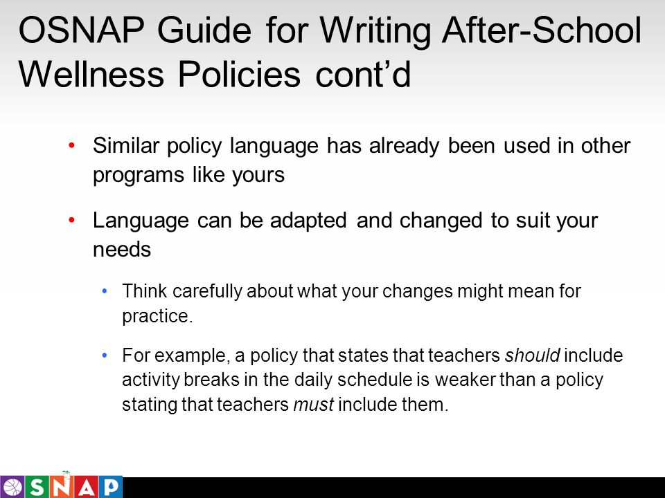 OSNAP Guide for Writing After-School Wellness Policies contd Similar policy language has already been used in other programs like yours Language can b
