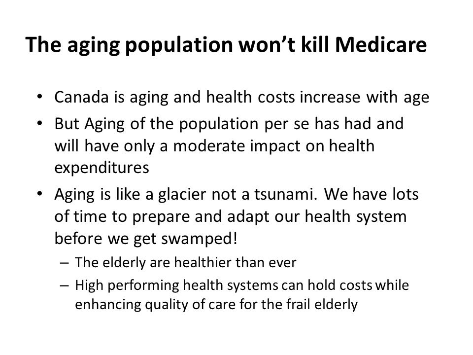 The aging population wont kill Medicare Canada is aging and health costs increase with age But Aging of the population per se has had and will have on