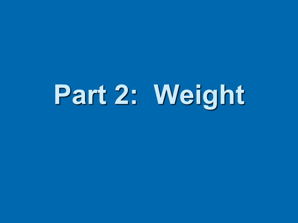 Part 2: Weight