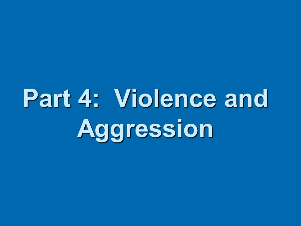 Part 4: Violence and Aggression