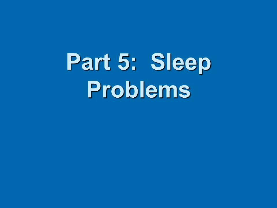 Part 5: Sleep Problems