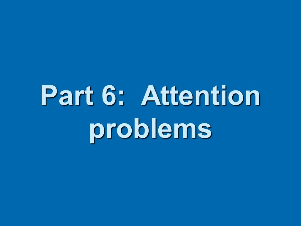 Part 6: Attention problems