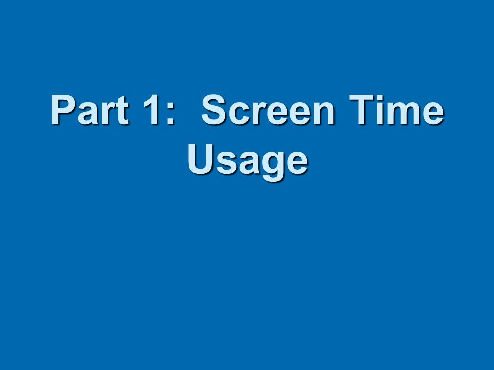 Part 1: Screen Time Usage