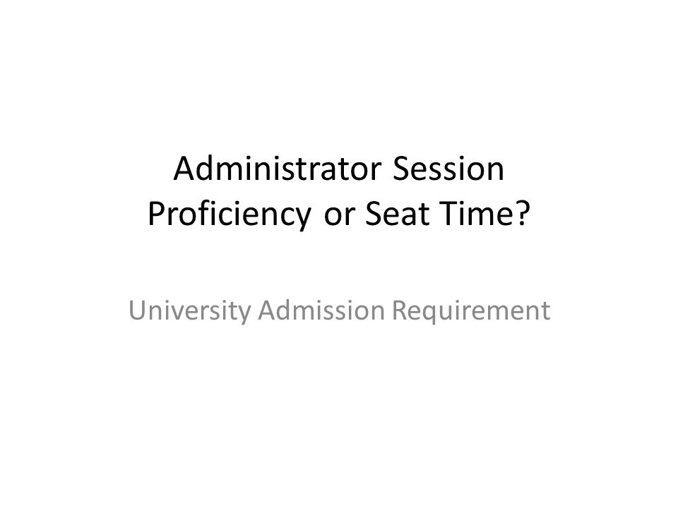 Administrator Session Proficiency or Seat Time University Admission Requirement