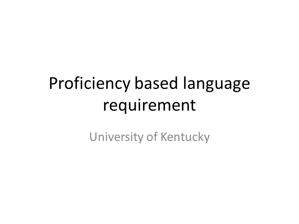 Proficiency based language requirement University of Kentucky