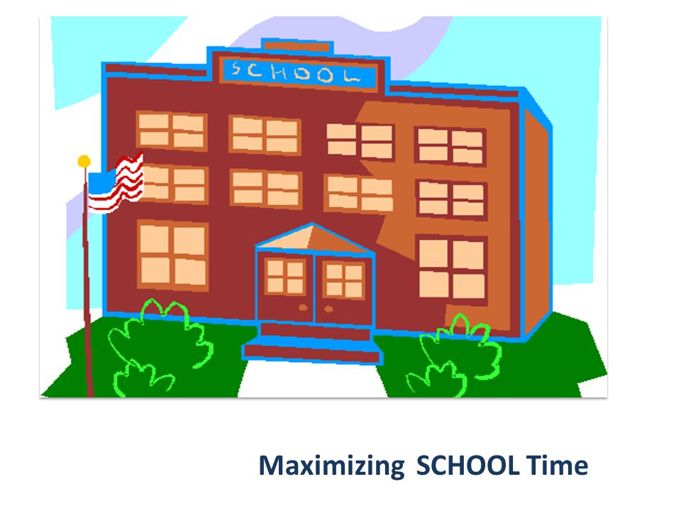 Maximizing SCHOOL Time