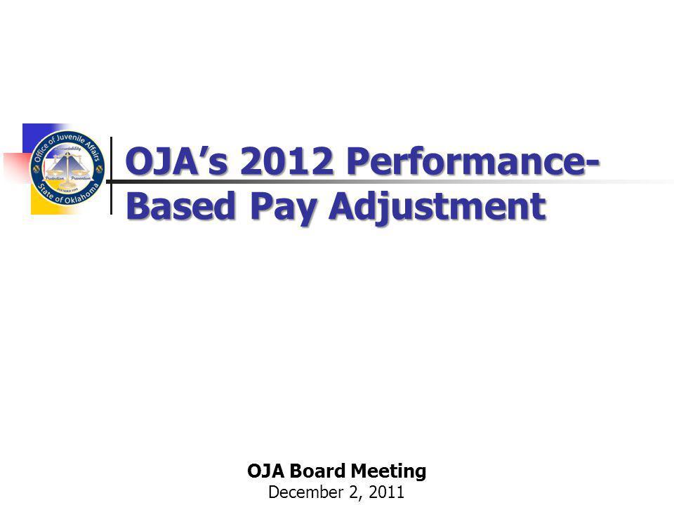 OJAs 2012 Performance- Based Pay Adjustment OJA Board Meeting December 2, 2011