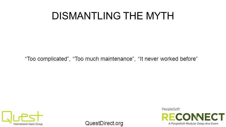 QuestDirect.org DISMANTLING THE MYTH Too complicated, Too much maintenance, It never worked before