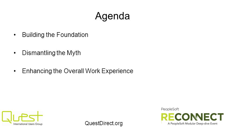 QuestDirect.org Agenda Building the Foundation Dismantling the Myth Enhancing the Overall Work Experience