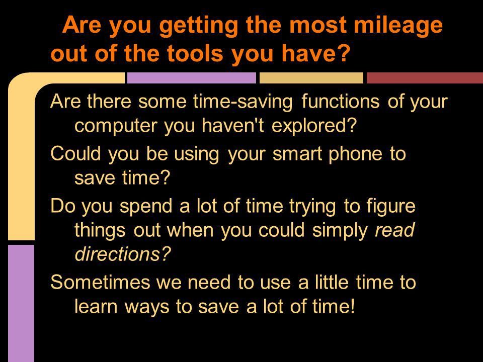 Are there some time-saving functions of your computer you haven't explored? Could you be using your smart phone to save time? Do you spend a lot of ti