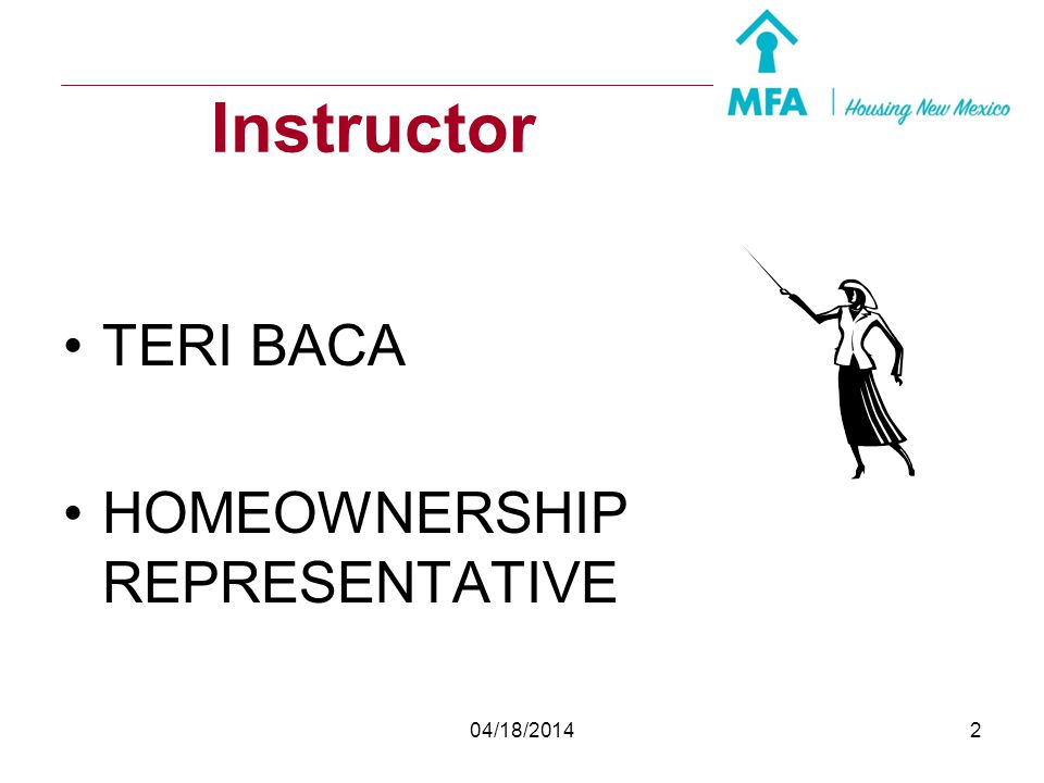 04/18/20141 New Mexico Mortgage Finance Authority Working with First-time Homebuyers and the MFA Programs
