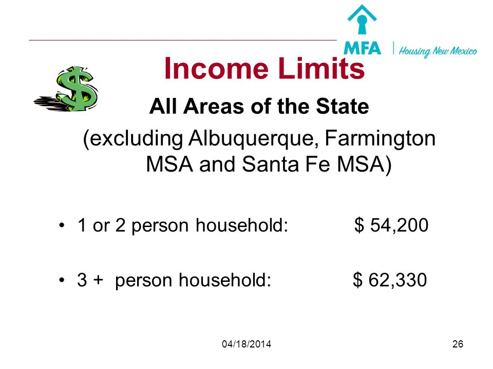 04/18/201425 Income Limits Farmington MSA 1 or 2 person household: $55,300 3 + person household: $63,595