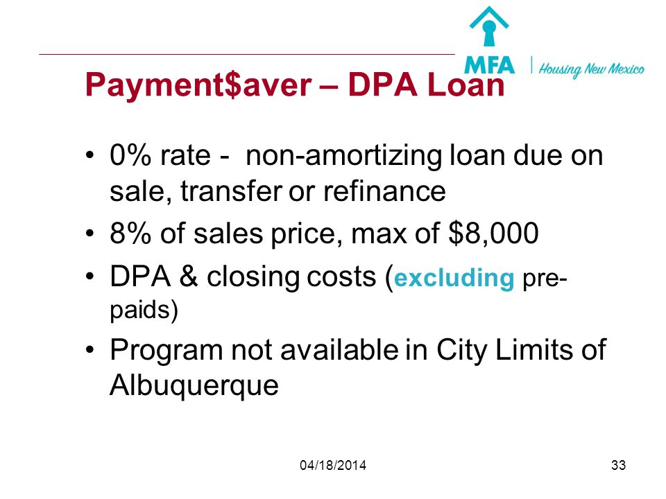 04/18/201432 Mortgage Booster – DPA Loan 1 st time buyer only Can include prepaids; max loan amount $8,000 30 year repayment; no prepayment penalty. R