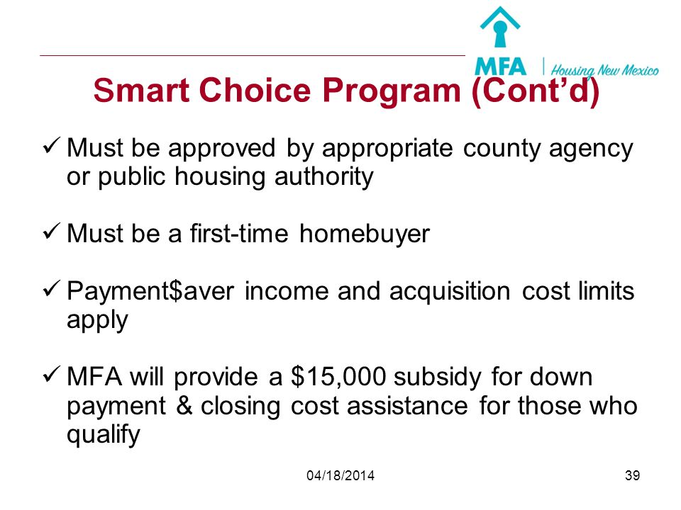 04/18/201438 Smart Choice Program What is the Smart Choice Homeownership Program? The basic premise of the Smart Choice Homeownership Program is that