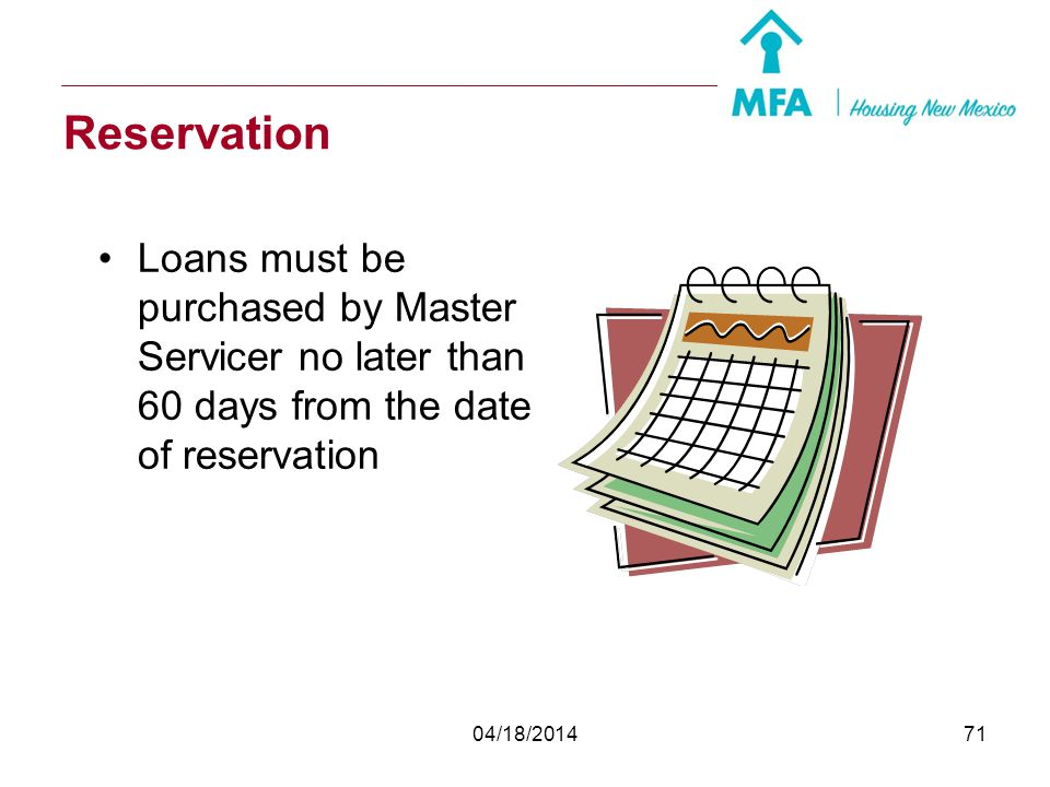 04/18/201470 Reservation Reservations made by lender on MFA website Signed purchase agreement required MBS Mortgage Purchase Agreement issued by MFA