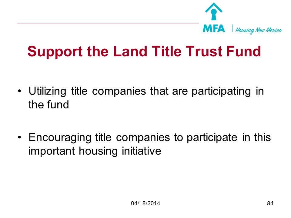 04/18/201483 Land Title Trust Fund Summary Legislature and title industry established the fund as renewable financial resource for affordable housing