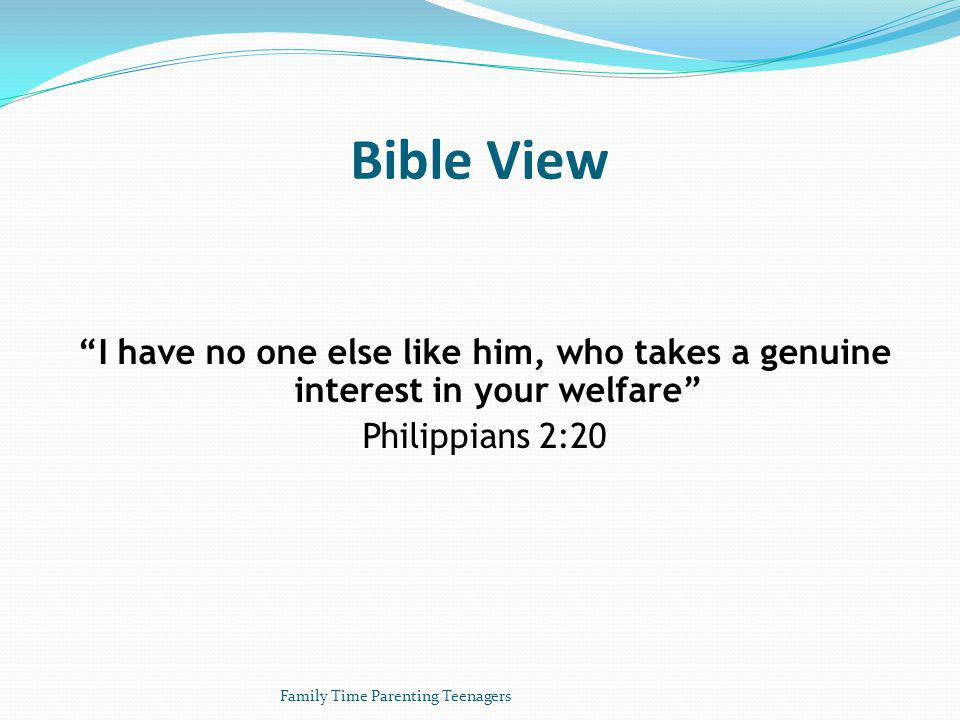 Bible View I have no one else like him, who takes a genuine interest in your welfare Philippians 2:20 Family Time Parenting Teenagers
